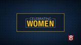 News 8 is 'Celebrating Women' for Women's History Month